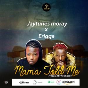 "Jaytunes Moray - ""Mama Told Me"" ft. Erigga"
